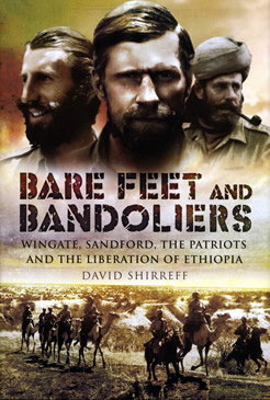 Bare Feet and Bandoliers: Wingate, Sandford, the Patriots and the Liberation of Ethiopia.